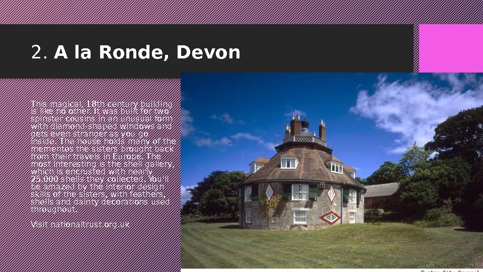 2.  A la Ronde, Devon This magical, 18 th century building is like no other.