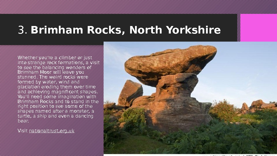 3.  Brimham Rocks, North Yorkshire Whether you're a climber or just into strange rock formations,