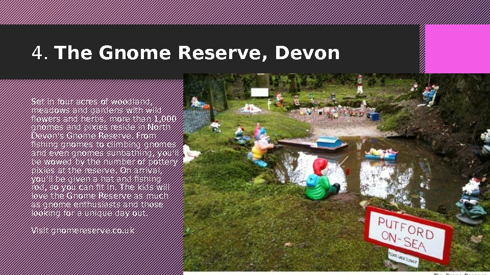 4.  The Gnome Reserve, Devon  Set in four acres of woodland,  meadows and