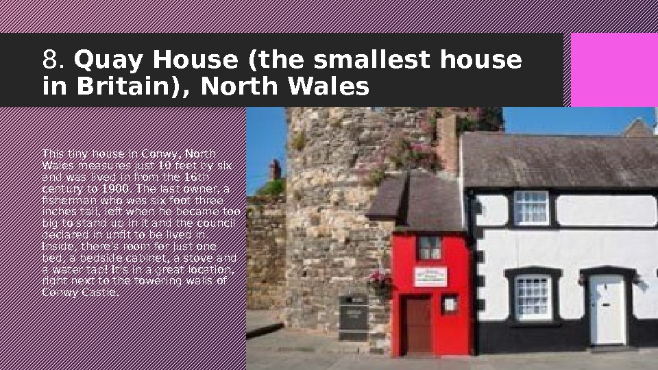 8.  Quay House (the smallest house in Britain), North Wales This tiny house in Conwy,