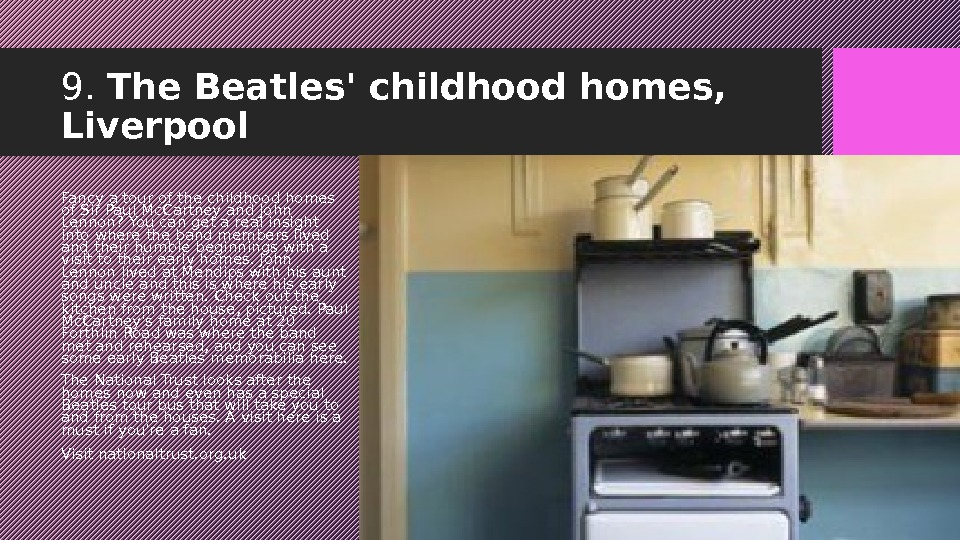 9.  The Beatles' childhood homes,  Liverpool Fancy a tour of the childhood homes of