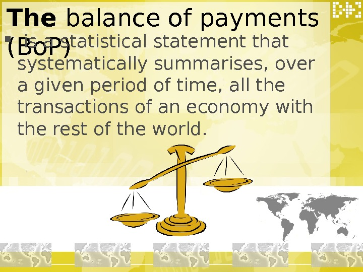 The balance of payments (Bo. P) is a statistical statement that systematically summarises, over
