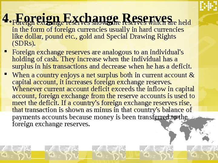 4. Foreign Exchange Reserves Foreign exchange reserves shows the reserves which are held in