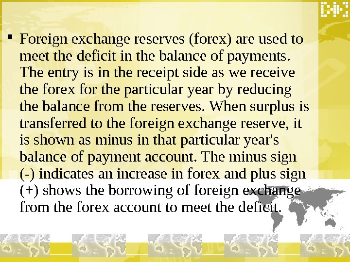 Foreign exchange reserves (forex) are used to meet the deficit in the balance of