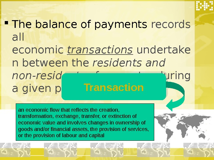 The balance of payments records all economic transactions undertake n between the residents and
