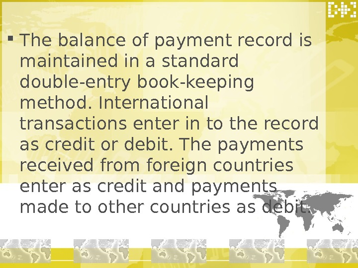 The balance of payment record is maintained in a standard double-entry book-keeping method. International