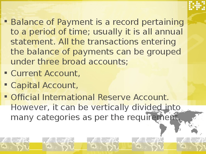 Balance of Payment is a record pertaining to a period of time; usually it