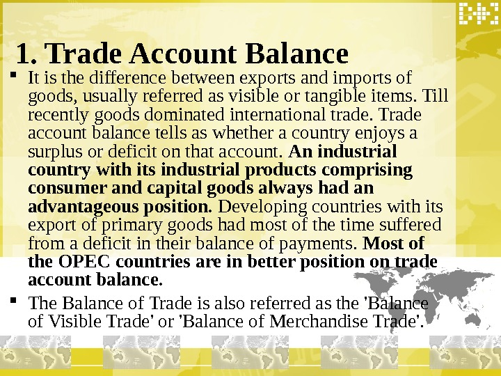 1. Trade Account Balance It is the difference between exports and imports of goods,