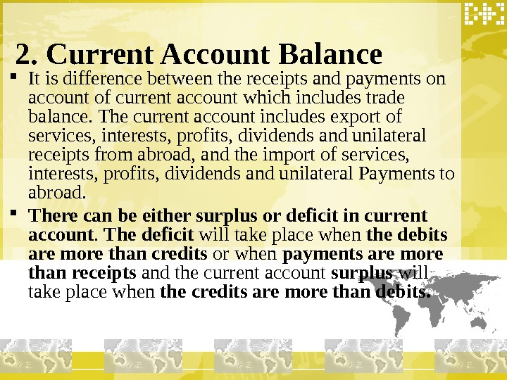2. Current Account Balance It is difference between the receipts and payments on account