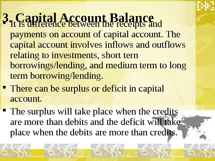 3. Capital Account Balance It is difference between the receipts and payments on account