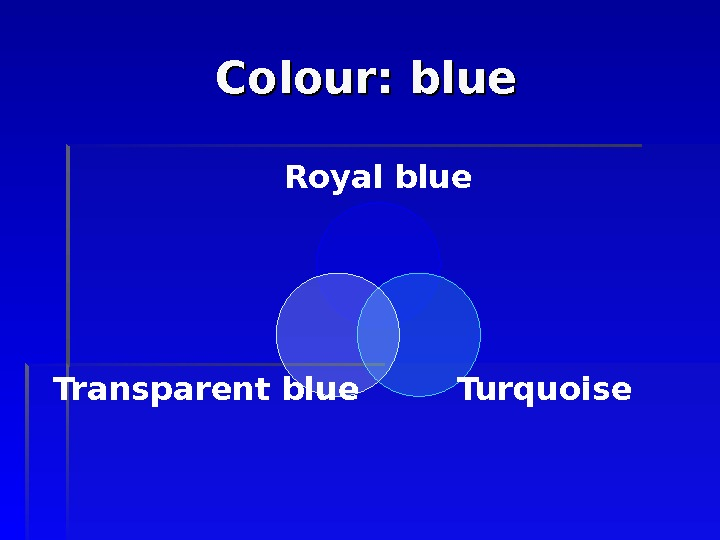 Colour: blue Royal blue Turquoise. Transparent blue