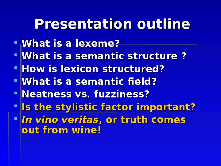 Presentation outline What is a lexeme?  What is a semantic structure  ? ?
