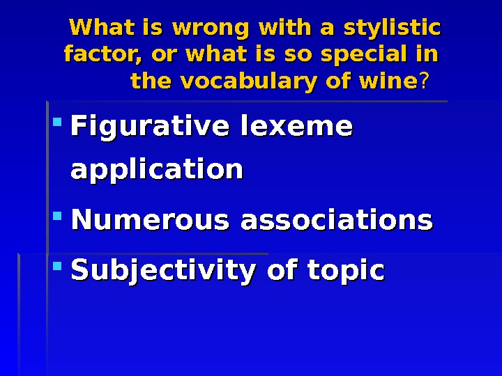 What is wrong with a stylistic factor, or what is so special in the vocabulary of