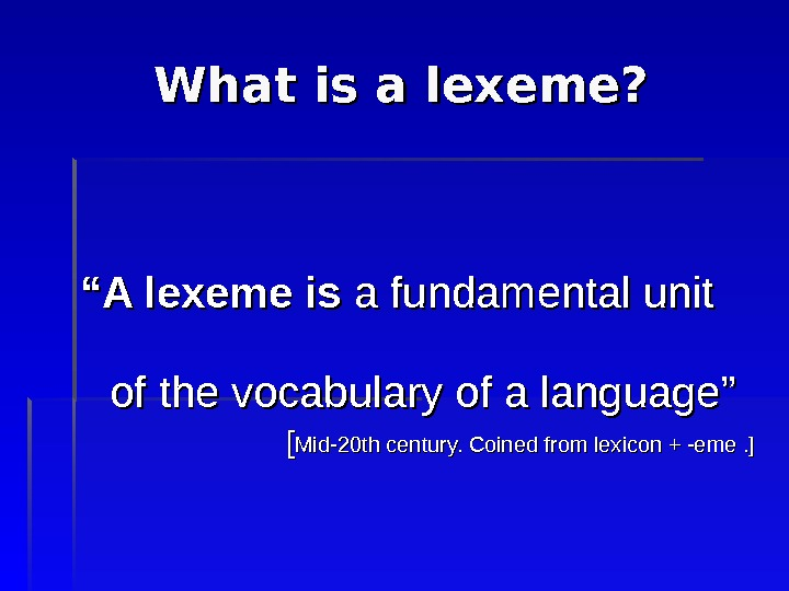 "What is a lexeme? """" A lexeme is  a fundamental unit of the vocabulary of"