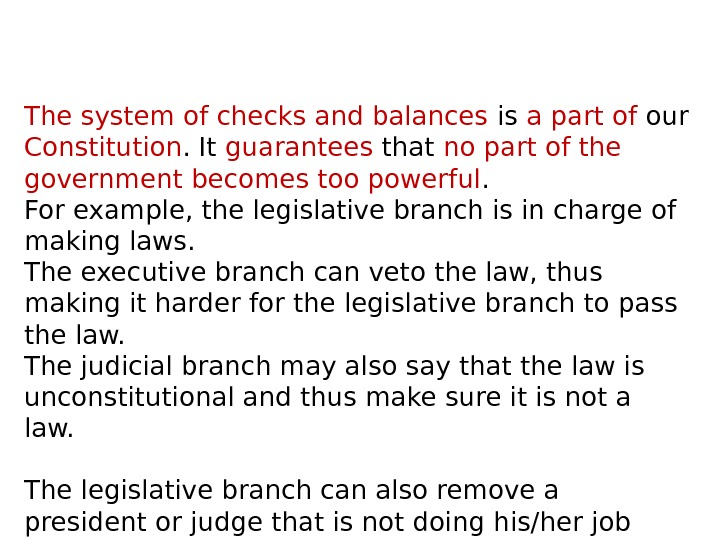 The system of checks and balances is a part of our Constitution. It guarantees that no