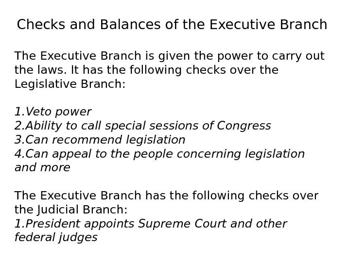 Checks and Balances of the Executive Branch The Executive Branch is given the power to carry