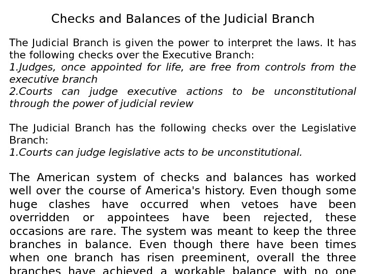 Checks and Balances of the Judicial Branch The Judicial Branch is given the power to interpret
