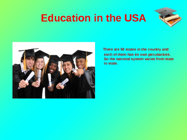 Education in the USA   There are 50 states in the country and each of
