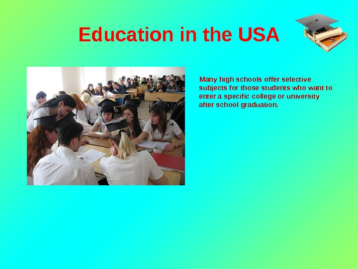 Education in the USA  Many high schools offer selective subjects for those students who want