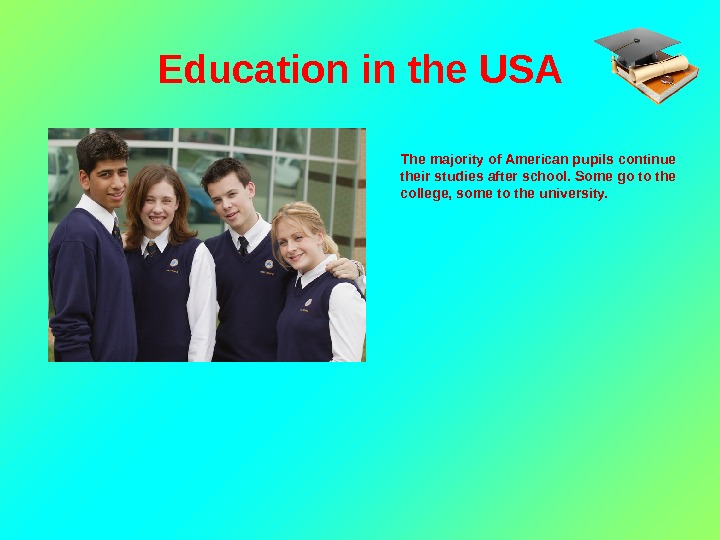Education in the USA   The majority of American pupils continue their studies after school.