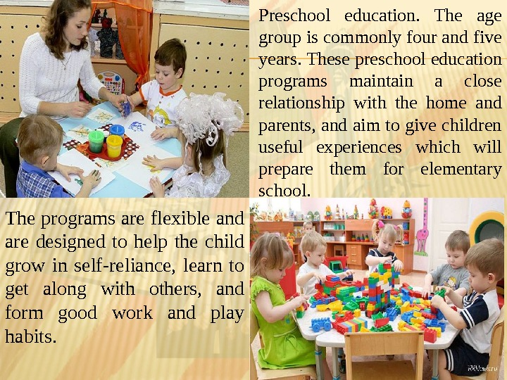 Preschool education.  The age group is commonly four and five years. These preschool education programs