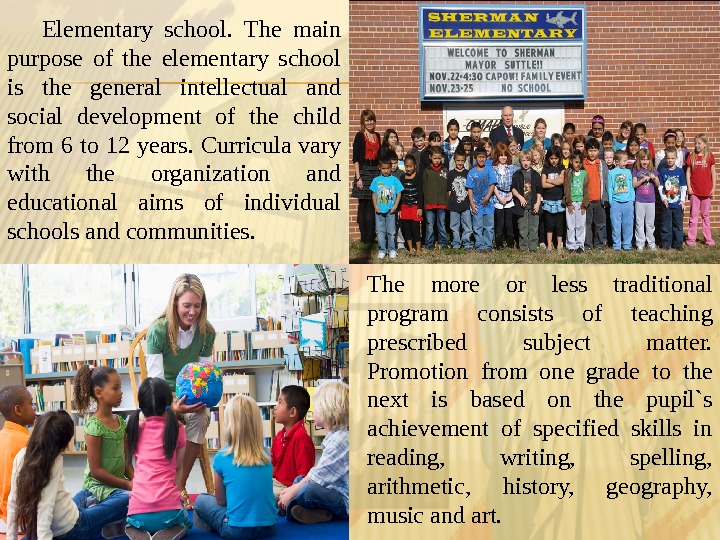 Elementary school.  The main purpose of the elementary school is the general intellectual and