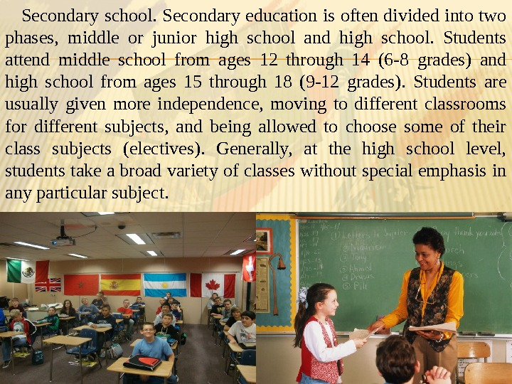 Secondary school. Secondary education is often divided into two phases,  middle or junior