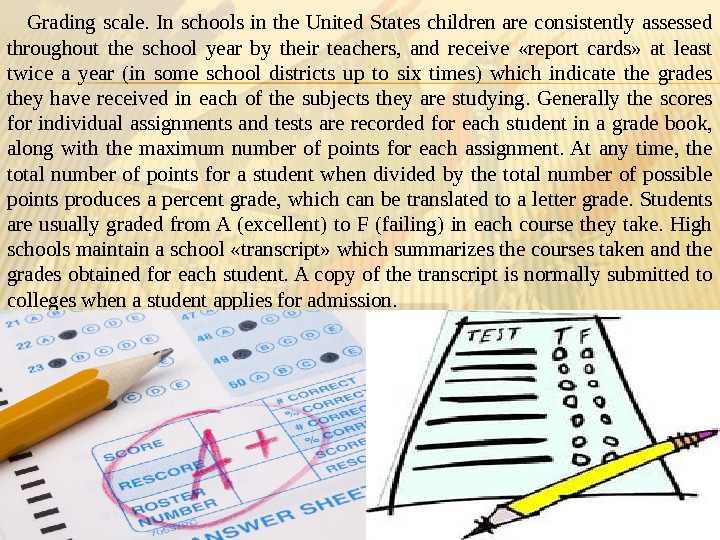 Grading scale.  In schools in the United States children are consistently assessed throughout the