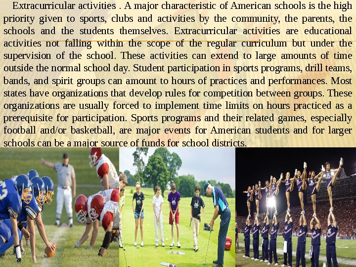 Extracurricular activities .  A major characteristic of American schools is the high priority