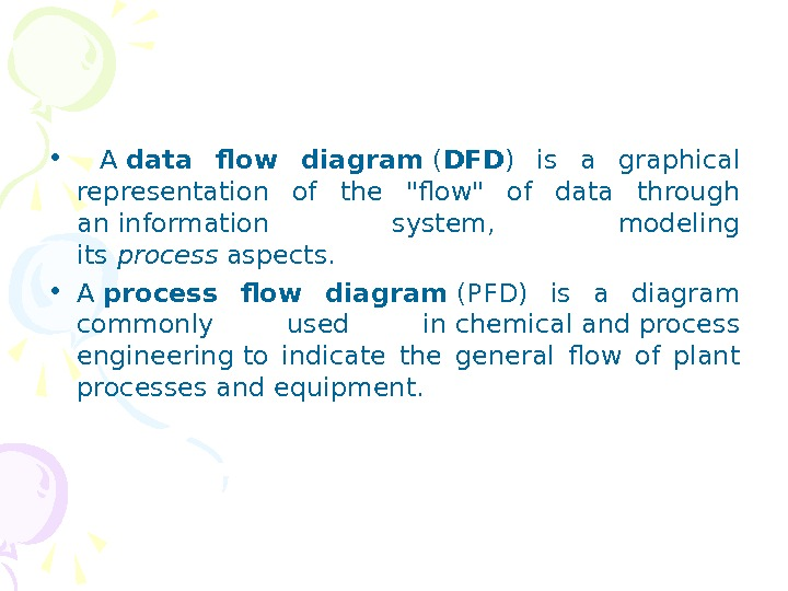 •  A data flow diagram ( DFD ) is a graphical representation of the