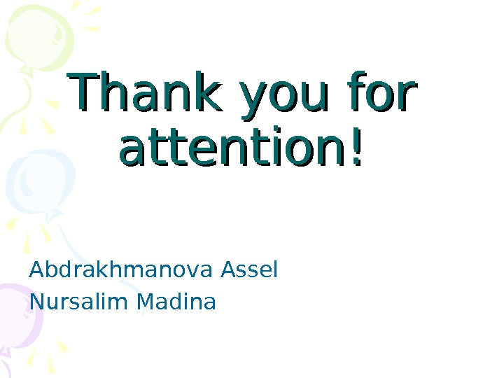 Thank you for attention! Abdrakhmanova Assel Nursalim Madina
