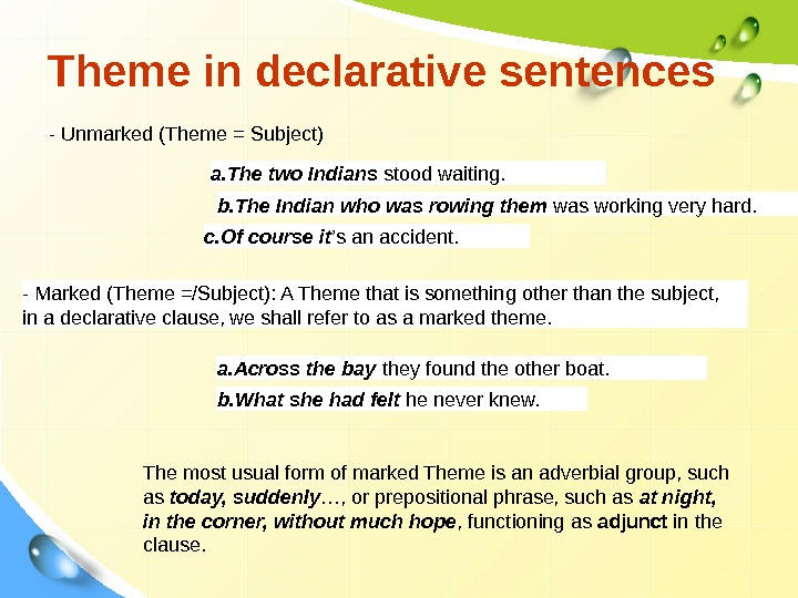Theme in declarative sentences - Unmarked (Theme = Subject) a. The two Indians stood