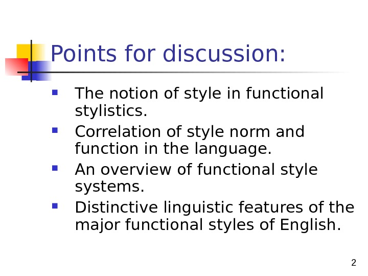 2 Points for discussion:  The notion of style in functional stylistics.  Correlation of