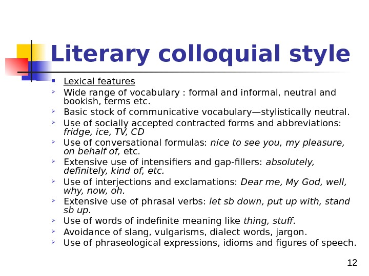 12 Literary colloquial style Lexical features Wide range of vocabulary : formal and informal, neutral