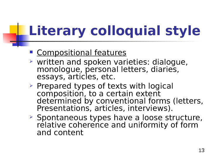 13 Literary colloquial style Compositional features written and spoken varieties: dialogue,  monologue, personal letters,