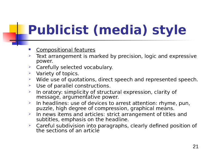 21 Publicist (media) style Compositional features Text arrangement is marked by precision, logic and expressive