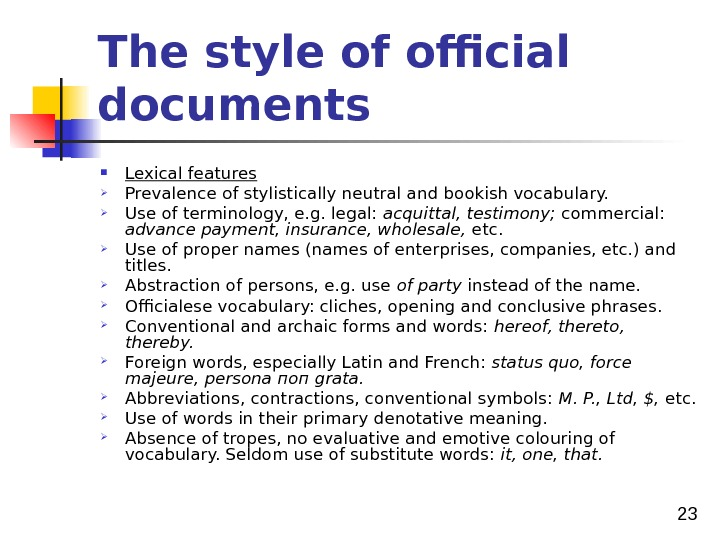 23 The style of official documents Lexical features Prevalence of stylistically neutral and bookish vocabulary.