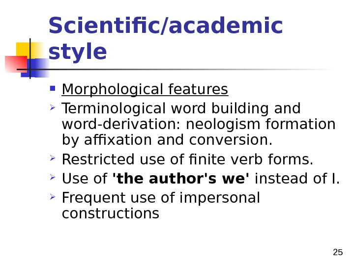 25 Scientific/academic style  Morphological features Terminological word building and word-derivation: neologism formation by affixation