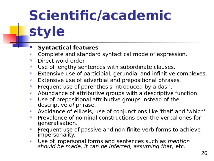 26 Scientific/academic style Syntactical features Complete and standard syntactical mode of expression.  Direct word