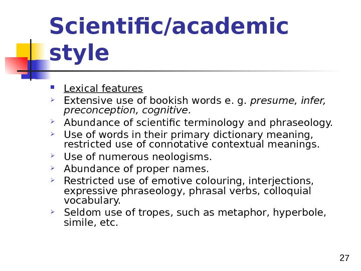 27 Scientific/academic style Lexical features Extensive use of bookish words e. g.  presume, infer,