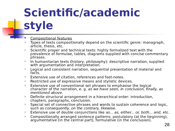 28 Scientific/academic style Compositional features Types of texts compositionally depend on the scientific genre: monograph,