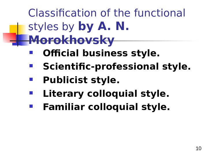 10 Classification of the functional styles by by A. N.  Morokhovsky  Official business