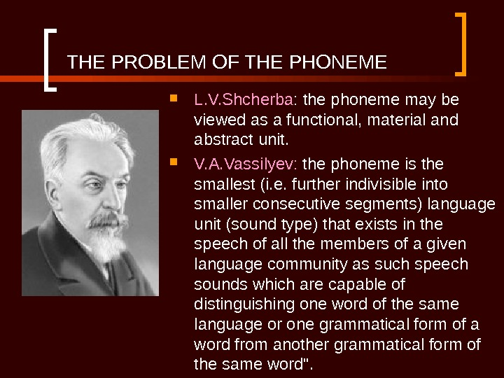 THE PROBLEM OF THE PHONEME L. V. Shcherba : the phoneme may be viewed as a