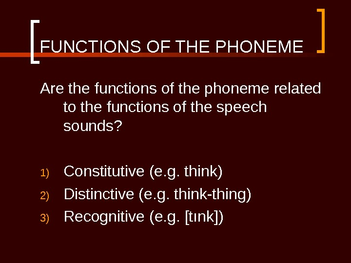 FUNCTIONS OF THE PHONEME Are the functions of the phoneme related to the functions of the