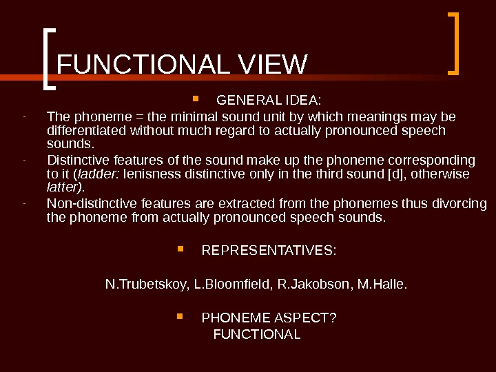 FUNCTIONAL VIEW GENERAL IDEA: - The phoneme = the minimal sound unit by which meanings may