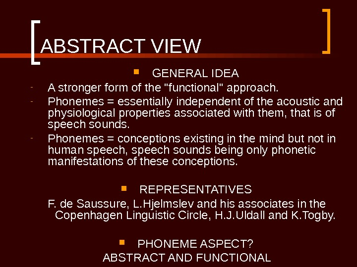 ABSTRACT VIEW GENERAL IDEA - A stronger form of the functional approach. - Phonemes = essentially