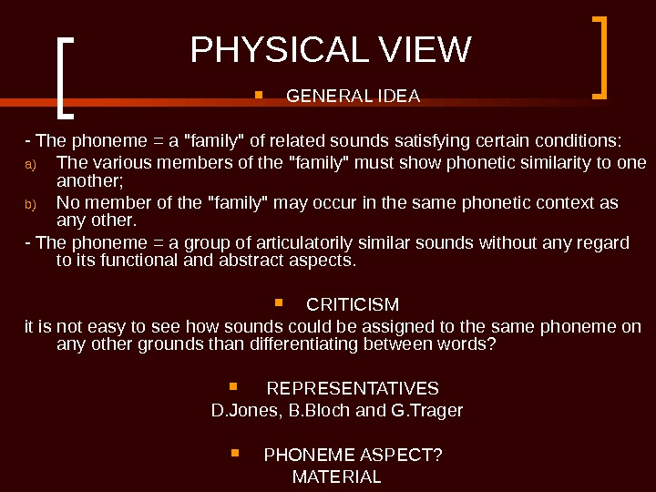 PHYSICAL VIEW GENERAL IDEA - The phoneme = a family of related sounds satisfying certain conditions:
