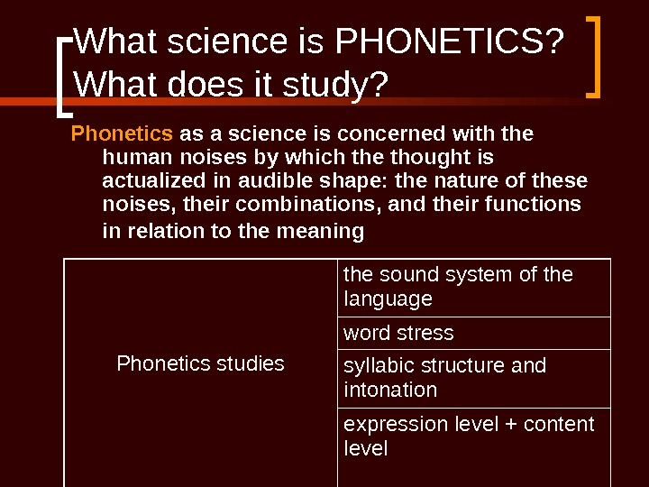 What science is PHONETICS? What does it study? Phonetics as a science is concerned with the