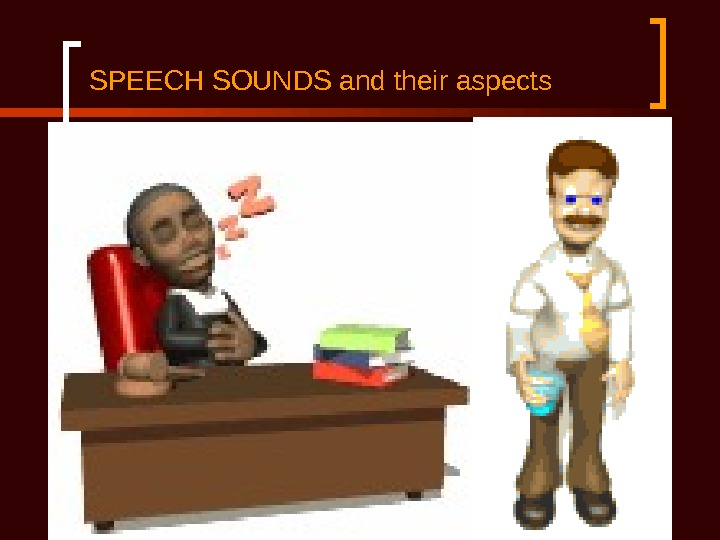 SPEECH SOUNDS and their aspects Speech sounds are of a complex nature and have three different