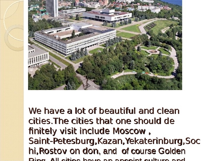 We have a lot of beautiful and clean  cities. The cities that one should de